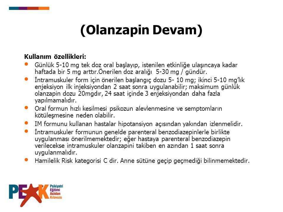 (Olanzapin Devam) Kullanım özellikleri: Günlük 5-10 mg tek doz oral başlayıp, istenilen etkinliğe ulaşıncaya kadar haftada bir 5 mg arttır.Önerilen do