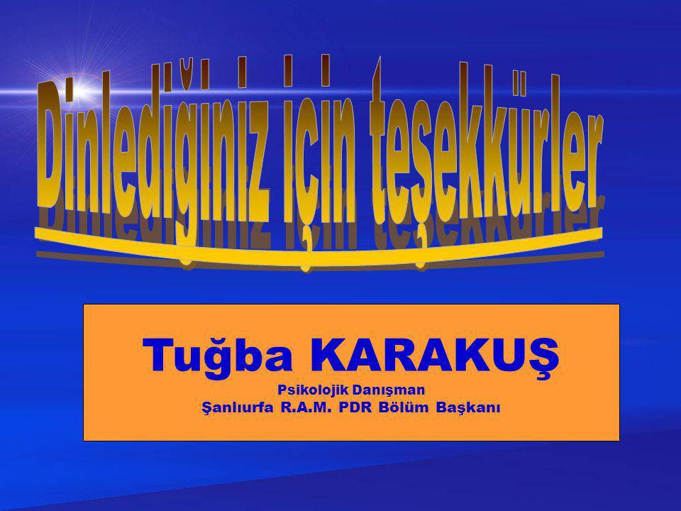 Tuğba KARAKUŞ Psikolojik Danışman Şanlıurfa R.A.M. PDR Bölüm Başkanı