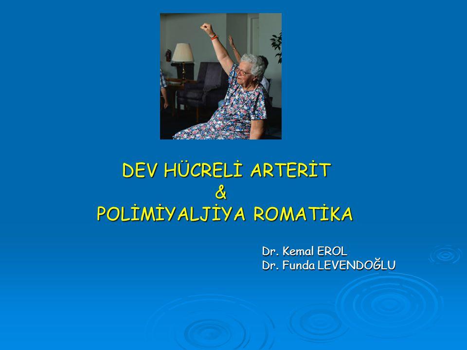 DEV HÜCRELİ ARTERİT & POLİMİYALJİYA ROMATİKA POLİMİYALJİYA ROMATİKA Dr. Kemal EROL Dr. Funda LEVENDOĞLU Dr. Funda LEVENDOĞLU