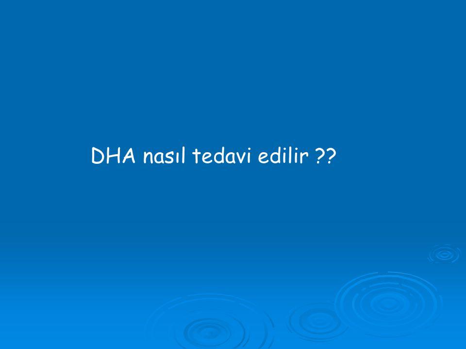 DHA nasıl tedavi edilir ??