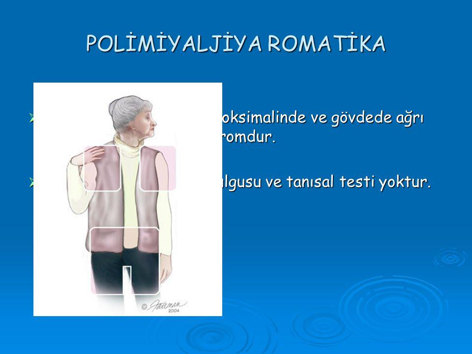  PMR, ekstremitelerin proksimalinde ve gövdede ağrı ile karakterize bir sendromdur.  Spesifik bir patolojik bulgusu ve tanısal testi yoktur.