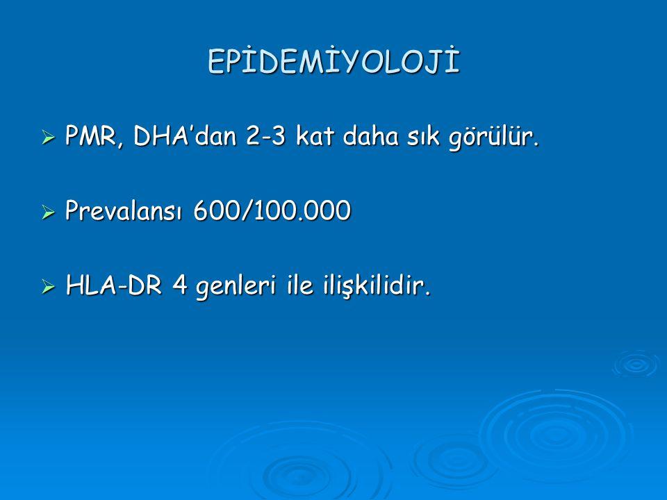 EPİDEMİYOLOJİ  PMR, DHA'dan 2-3 kat daha sık görülür.  Prevalansı 600/100.000  HLA-DR 4 genleri ile ilişkilidir.