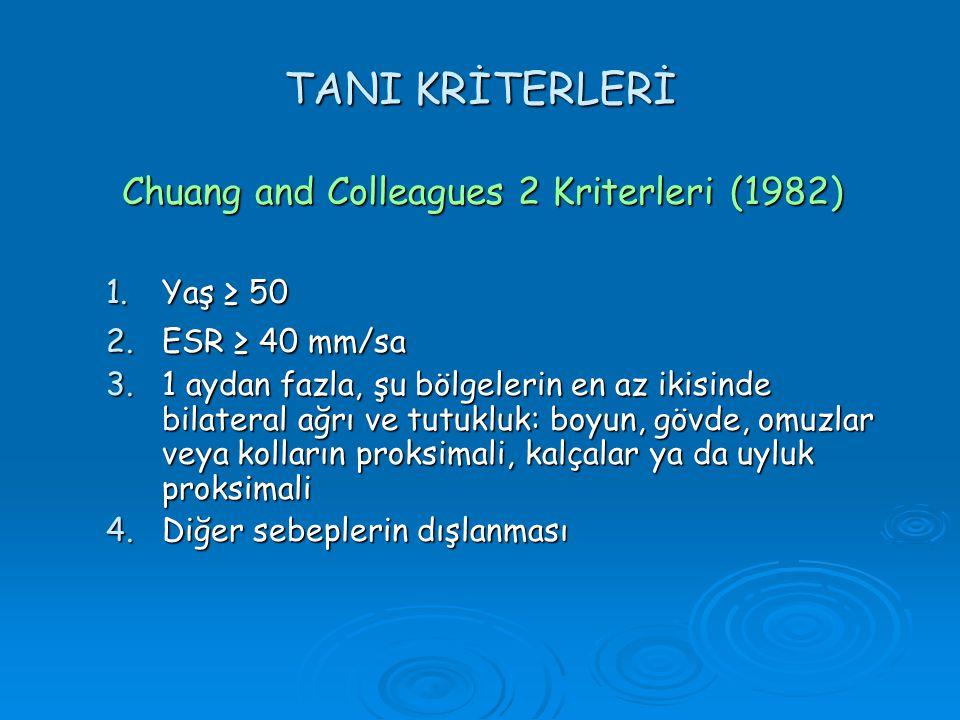 TANI KRİTERLERİ Chuang and Colleagues 2 Kriterleri (1982) 1.Yaş ≥ 50 2.ESR ≥ 40 mm/sa 3.1 aydan fazla, şu bölgelerin en az ikisinde bilateral ağrı ve