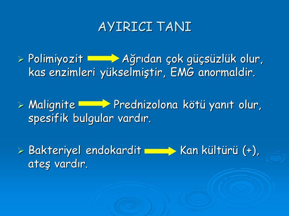 AYIRICI TANI  Polimiyozit Ağrıdan çok güçsüzlük olur, kas enzimleri yükselmiştir, EMG anormaldir.  Malignite Prednizolona kötü yanıt olur, spesifik