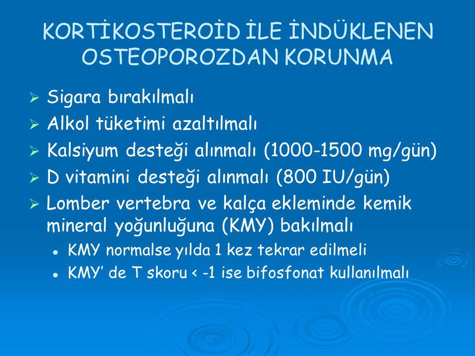 KORTİKOSTEROİD İLE İNDÜKLENEN OSTEOPOROZDAN KORUNMA   Sigara bırakılmalı   Alkol tüketimi azaltılmalı   Kalsiyum desteği alınmalı (1000-1500 mg/