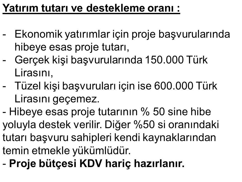 Yatırım tutarı ve destekleme oranı : -Ekonomik yatırımlar için proje başvurularında hibeye esas proje tutarı, -Gerçek kişi başvurularında 150.000 Türk