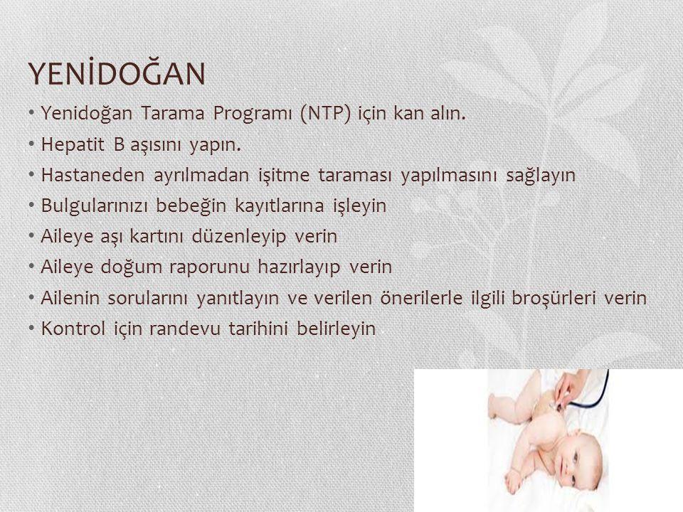 YENİDOĞAN Yenidoğan Tarama Programı (NTP) için kan alın. Hepatit B aşısını yapın. Hastaneden ayrılmadan işitme taraması yapılmasını sağlayın Bulguları