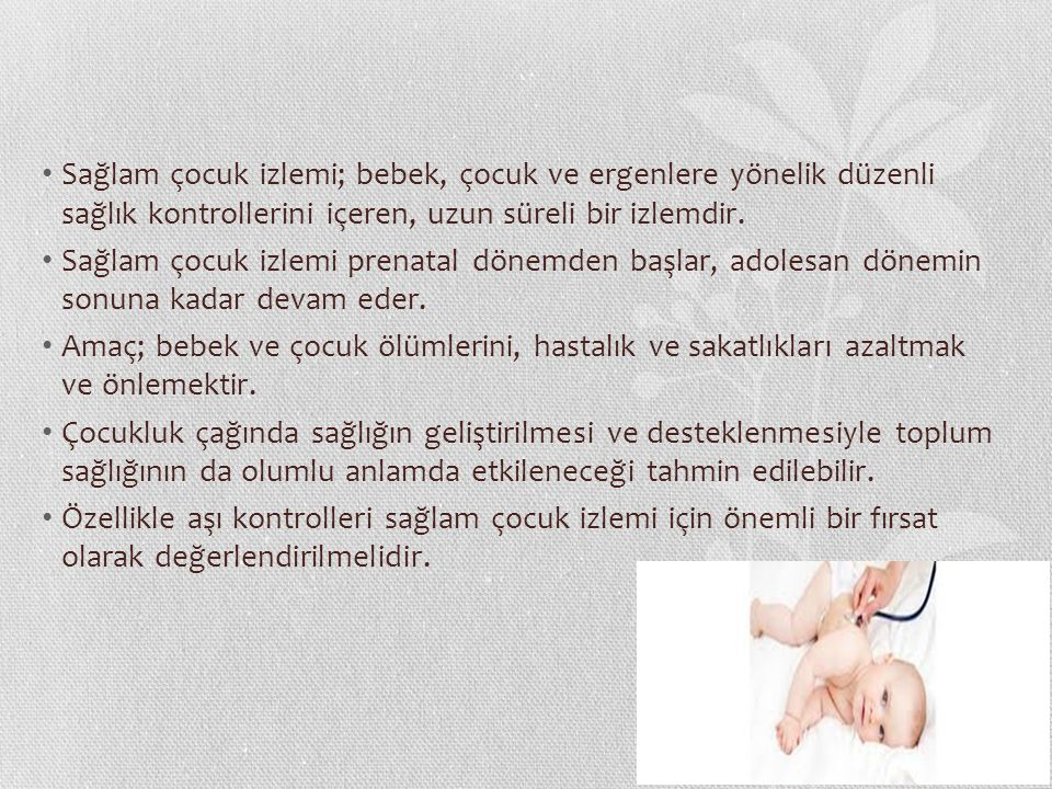 Sağlam çocuk izlemi; bebek, çocuk ve ergenlere yönelik düzenli sağlık kontrollerini içeren, uzun süreli bir izlemdir.