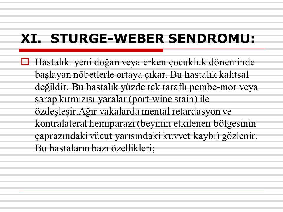 XI. STURGE-WEBER SENDROMU:  Hastalık yeni doğan veya erken çocukluk döneminde başlayan nöbetlerle ortaya çıkar. Bu hastalık kalıtsal değildir. Bu has