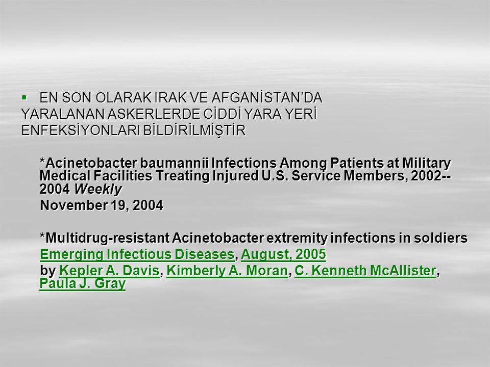  EN SON OLARAK IRAK VE AFGANİSTAN'DA YARALANAN ASKERLERDE CİDDİ YARA YERİ ENFEKSİYONLARI BİLDİRİLMİŞTİR *Acinetobacter baumannii Infections Among Patients at Military Medical Facilities Treating Injured U.S.