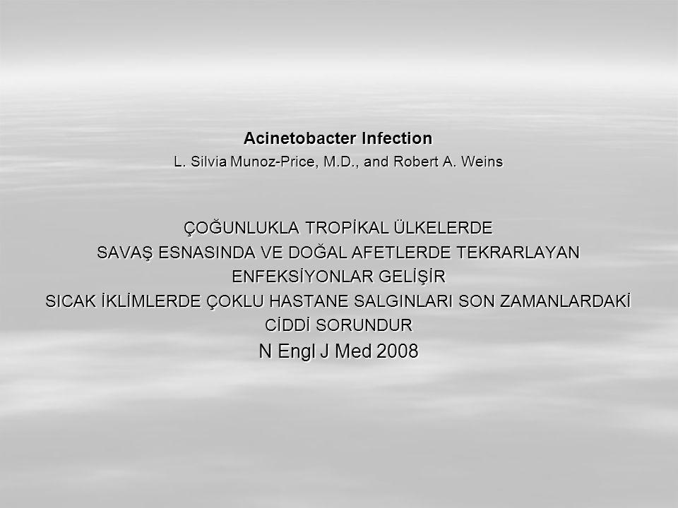 Acinetobacter Infection L. Silvia Munoz-Price, M.D., and Robert A. Weins ÇOĞUNLUKLA TROPİKAL ÜLKELERDE SAVAŞ ESNASINDA VE DOĞAL AFETLERDE TEKRARLAYAN
