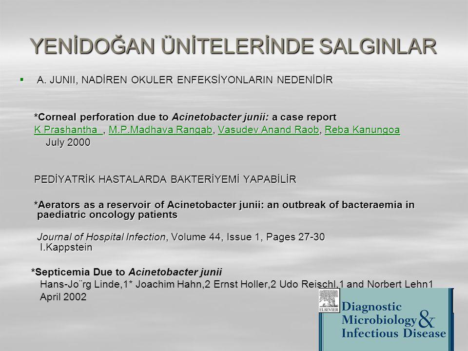 YENİDOĞAN ÜNİTELERİNDE SALGINLAR  A. JUNII, NADİREN OKULER ENFEKSİYONLARIN NEDENİDİR *Corneal perforation due to Acinetobacter junii: a case report *