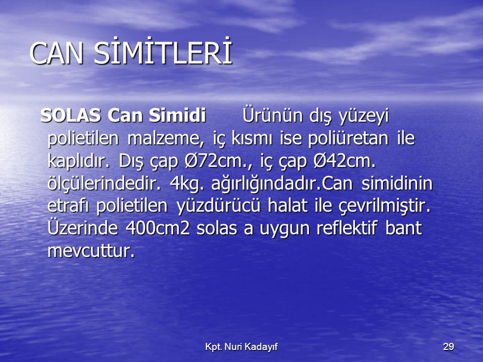 Kpt. Nuri Kadayıf29 CAN SİMİTLERİ SOLAS Can Simidi Ürünün dış yüzeyi polietilen malzeme, iç kısmı ise poliüretan ile kaplıdır. Dış çap Ø72cm., iç çap