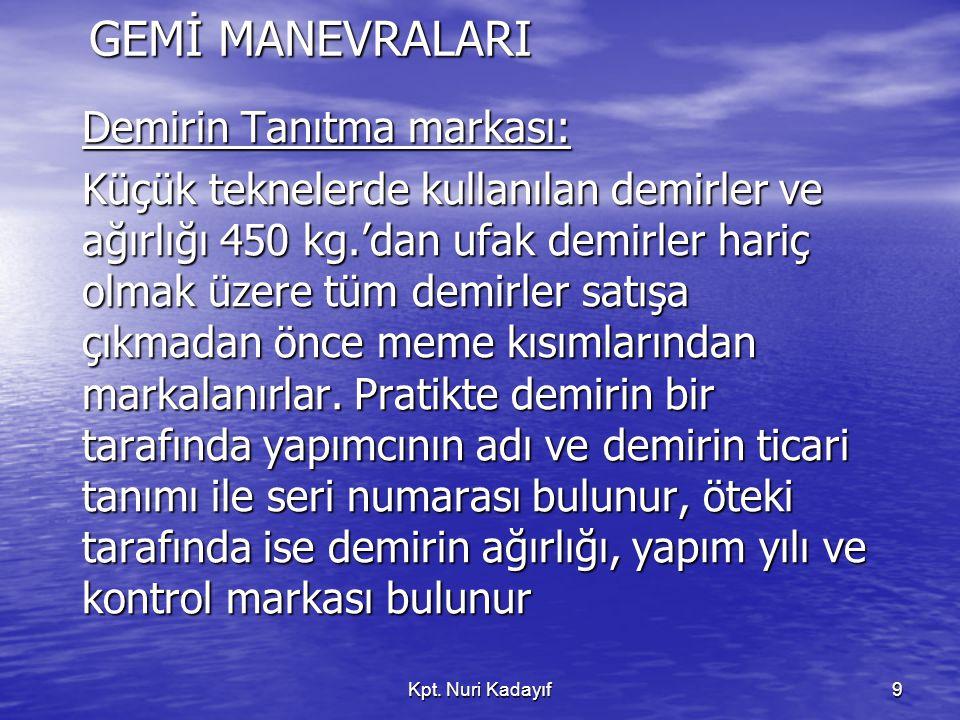 Kpt. Nuri Kadayıf9 GEMİ MANEVRALARI Demirin Tanıtma markası: Küçük teknelerde kullanılan demirler ve ağırlığı 450 kg.'dan ufak demirler hariç olmak üz