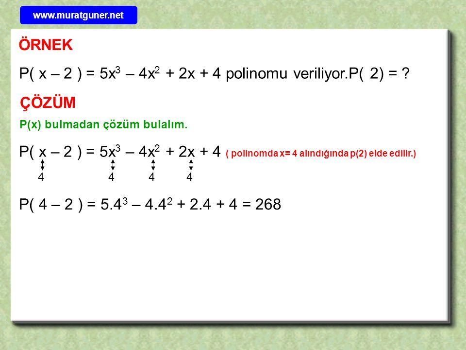 ÖRNEK P( x – 2 ) = 5x 3 – 4x 2 + 2x + 4 polinomu veriliyor.P( 2) = ? P( x – 2 ) = 5x 3 – 4x 2 + 2x + 4 ( polinomda x= 4 alındığında p(2) elde edilir.)