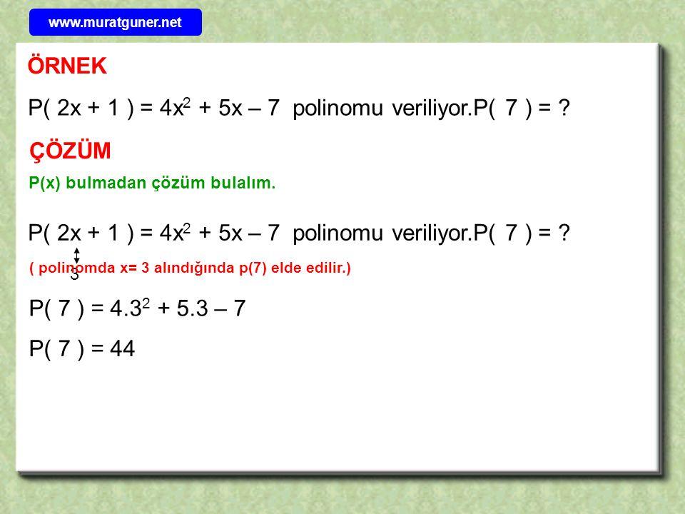 ÖRNEK P( 2x + 1 ) = 4x 2 + 5x – 7 polinomu veriliyor.P( 7 ) = ? ÇÖZÜM P( 2x + 1 ) = 4x 2 + 5x – 7 polinomu veriliyor.P( 7 ) = ? 3 P( 7 ) = 4.3 2 + 5.3