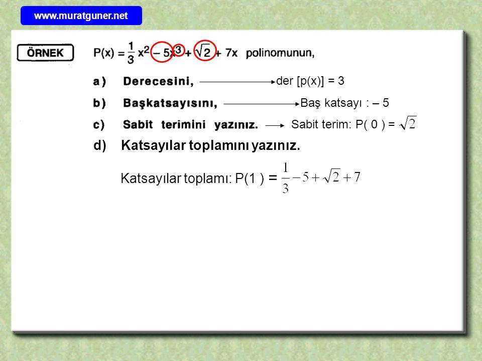 der [p(x)] = 3 Baş katsayı : – 5 Sabit terim: P( 0 ) = d) Katsayılar toplamını yazınız. Katsayılar toplamı: P(1 ) = www.muratguner.net