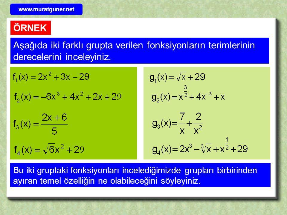 www.muratguner.net ÖRNEK Aşağıda iki farklı grupta verilen fonksiyonların terimlerinin derecelerini inceleyiniz. Bu iki gruptaki fonksiyonları inceled