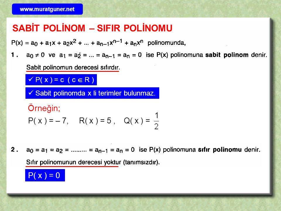 www.muratguner.net P( x ) = – 7, Örneğin; R( x ) = 5, Q( x ) = P( x ) = c ( c  R ) P( x ) = 0 Sabit polinomda x li terimler bulunmaz. SABİT POLİNOM –