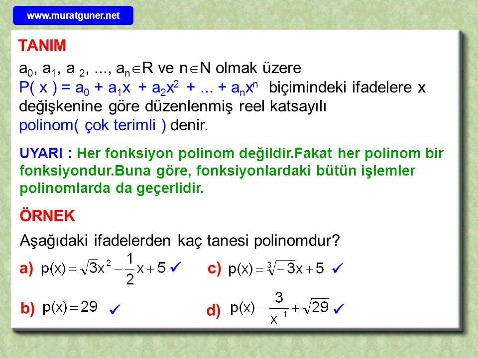 TANIM x a 0, a 1, a 2,..., a n  R ve n  N olmak üzere P( x ) = a 0 + a 1 x + a 2 x 2 +... + a n x n biçimindeki ifadelere x değişkenine göre düzenle