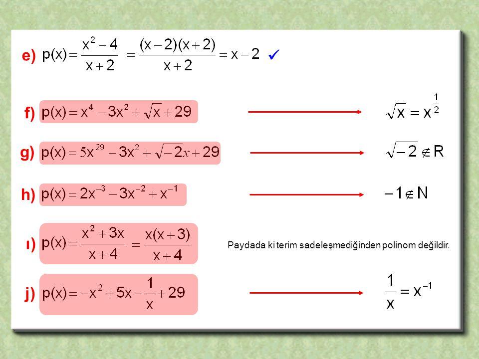 j) f) e) h) g) ı) Paydada ki terim sadeleşmediğinden polinom değildir.