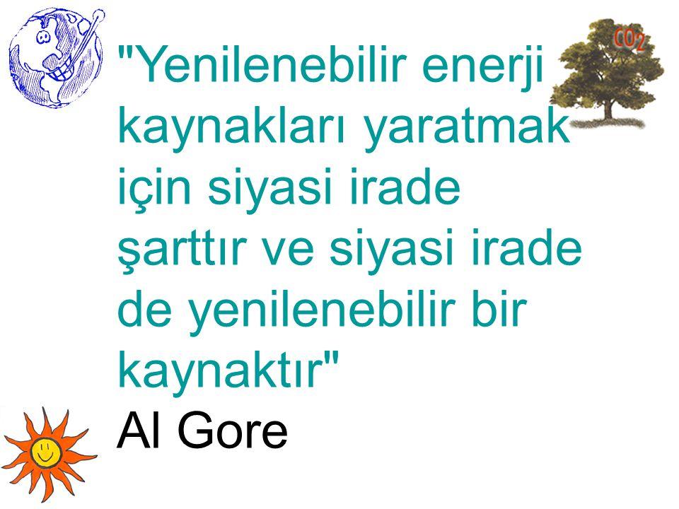 Yenilenebilir enerji kaynakları yaratmak için siyasi irade şarttır ve siyasi irade de yenilenebilir bir kaynaktır Al Gore