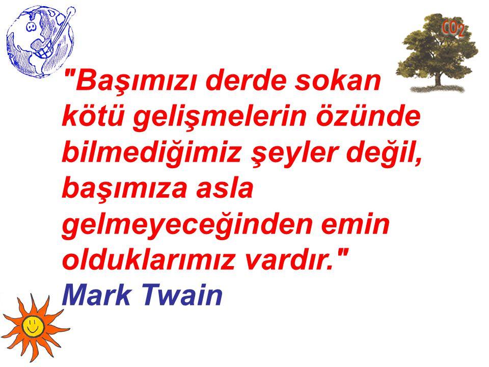 Başımızı derde sokan kötü gelişmelerin özünde bilmediğimiz şeyler değil, başımıza asla gelmeyeceğinden emin olduklarımız vardır. Mark Twain