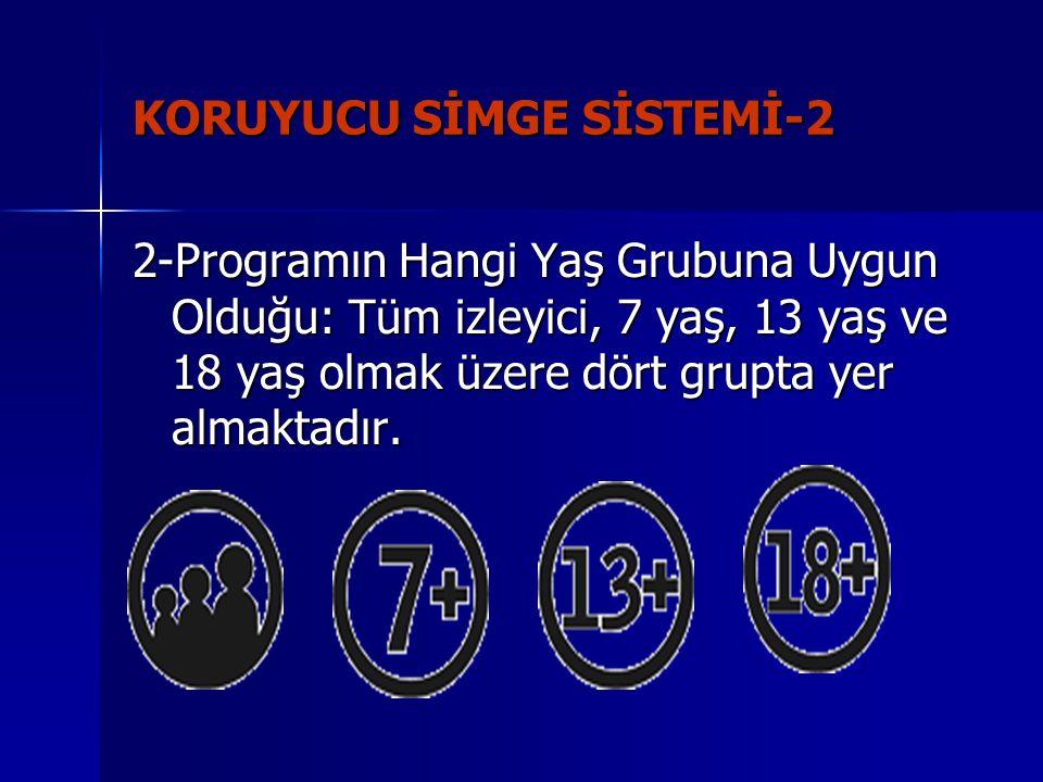 KORUYUCU SİMGE SİSTEMİ-2 2-Programın Hangi Yaş Grubuna Uygun Olduğu: Tüm izleyici, 7 yaş, 13 yaş ve 18 yaş olmak üzere dört grupta yer almaktadır.