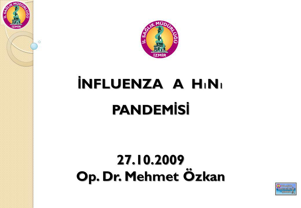 İ NFLUENZA A H 1 N 1 PANDEM İ S İ 27.10.2009 Op. Dr. Mehmet Özkan