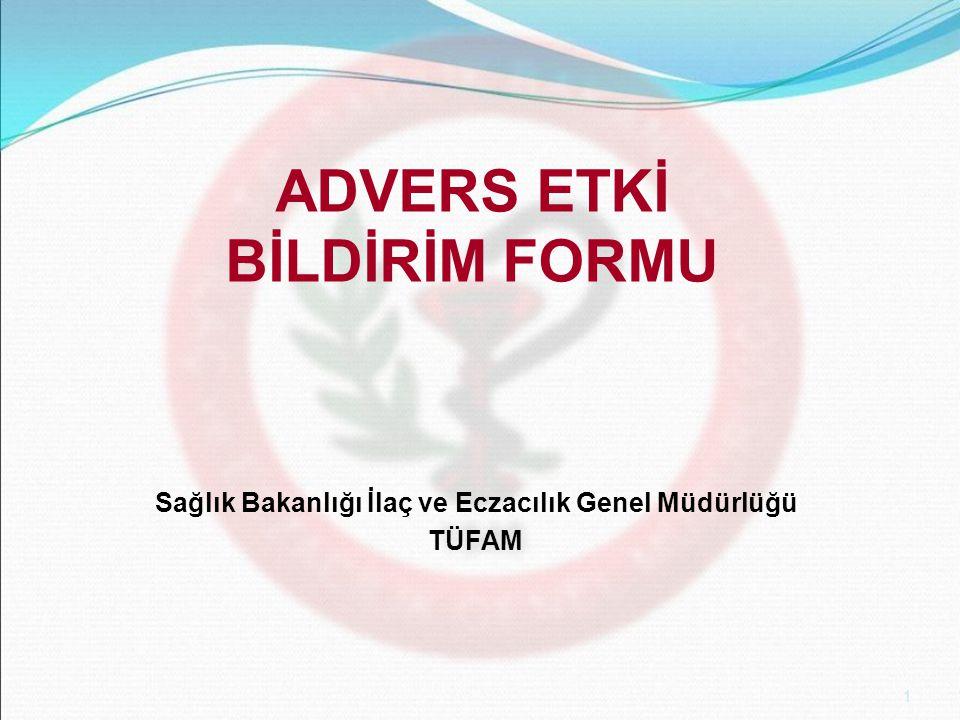 1 ADVERS ETKİ BİLDİRİM FORMU Sağlık Bakanlığı İlaç ve Eczacılık Genel Müdürlüğü TÜFAM