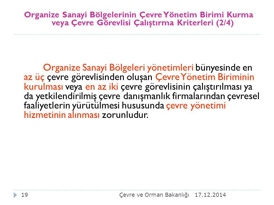 17.12.201418 Tesislerde Çevre Yönetim Birimi Kurma veya Çevre Görevlisi Çalıştırma Kriterleri (1/4) Ek-1'de yer alan tesisler, en az iki çevre görevli