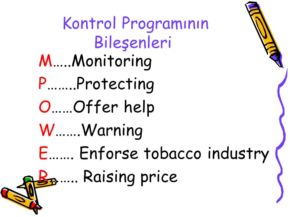 Kontrol Programının Bileşenleri M…..Monitoring P……..Protecting O……Offer help W…….Warning E……. Enforse tobacco industry R…….. Raising price