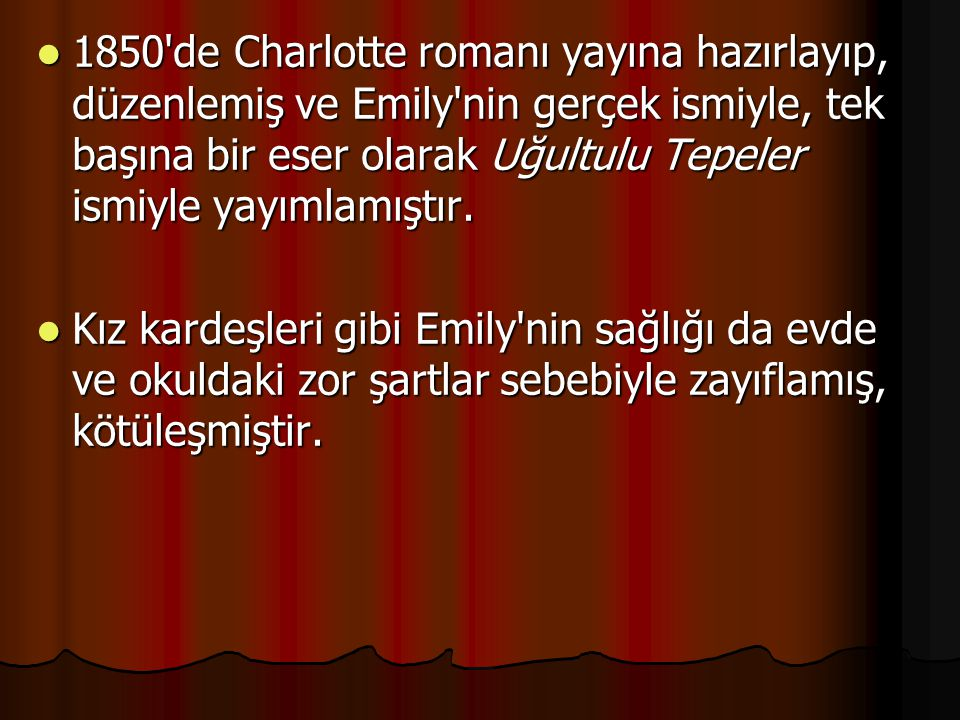 1850 de Charlotte romanı yayına hazırlayıp, düzenlemiş ve Emily nin gerçek ismiyle, tek başına bir eser olarak Uğultulu Tepeler ismiyle yayımlamıştır.