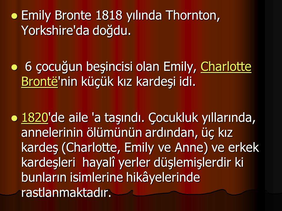 Emily Bronte 1818 yılında Thornton, Yorkshire da doğdu.