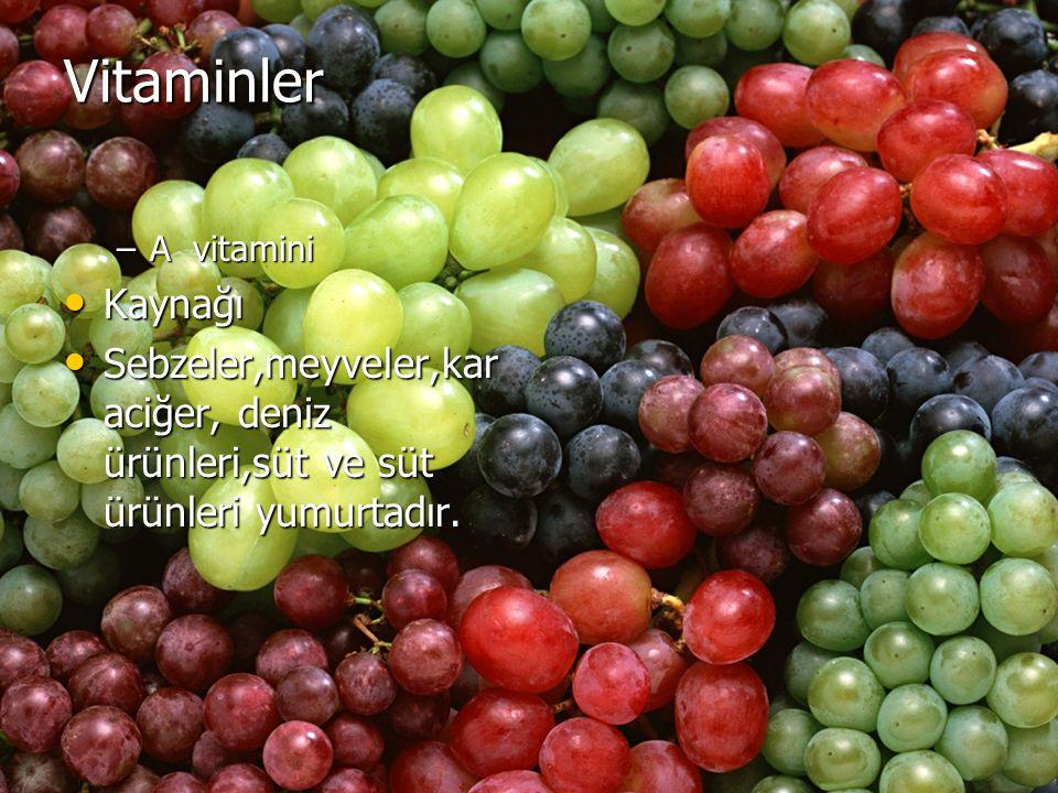 Vitaminler –A vitamini Kaynağı Kaynağı Sebzeler,meyveler,kar aciğer, deniz ürünleri,süt ve süt ürünleri yumurtadır. Sebzeler,meyveler,kar aciğer, deni