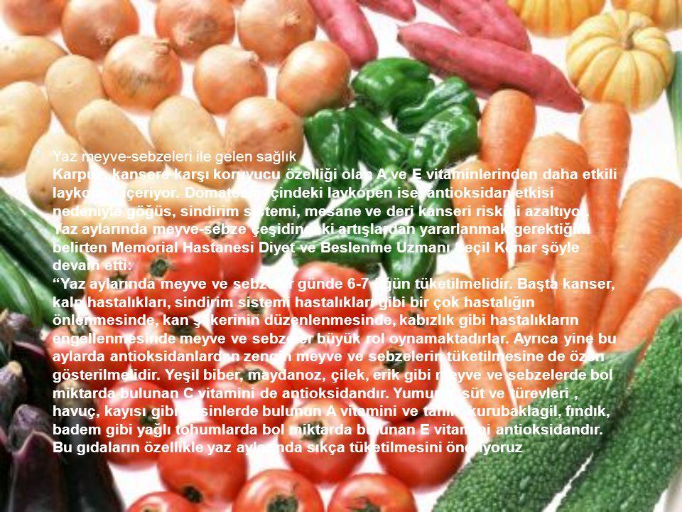 Yaz meyve-sebzeleri ile gelen sağlık Karpuz, kansere karşı koruyucu özelliği olan A ve E vitaminlerinden daha etkili laykopen içeriyor. Domatesin için