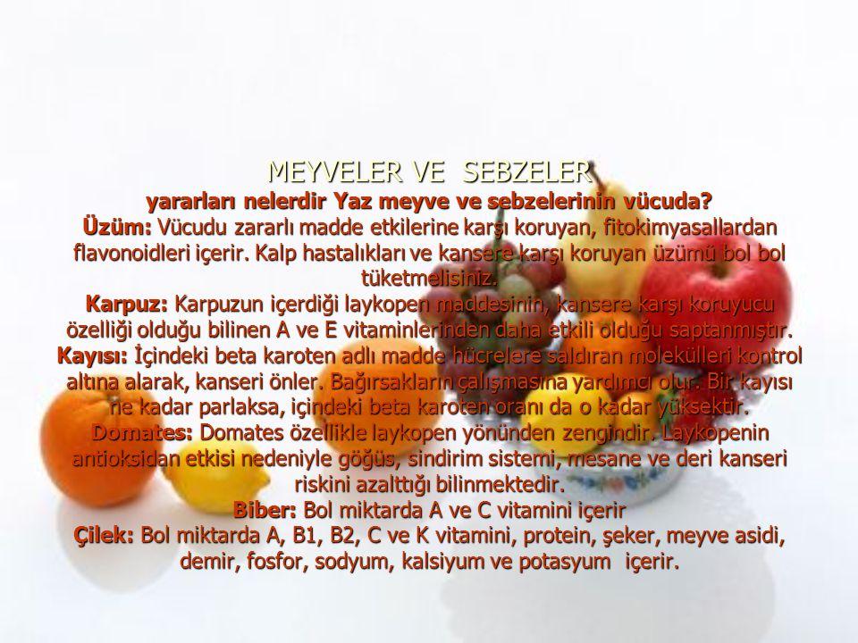 MEYVELER VE SEBZELER yararları nelerdir Yaz meyve ve sebzelerinin vücuda? Üzüm: Vücudu zararlı madde etkilerine karşı koruyan, fitokimyasallardan flav
