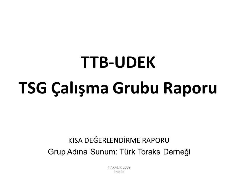 4 ARALIK 2009 İZMİR TTB-UDEK TSG Çalışma Grubu Raporu KISA DEĞERLENDİRME RAPORU Grup Adına Sunum: Türk Toraks Derneği