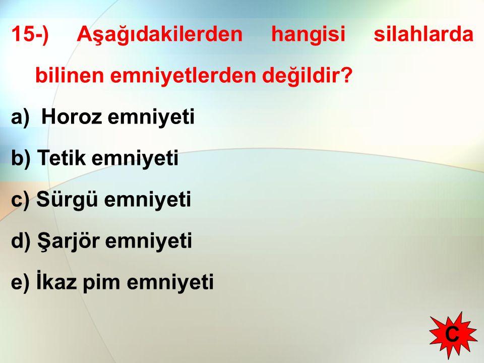 15-) Aşağıdakilerden hangisi silahlarda bilinen emniyetlerden değildir.