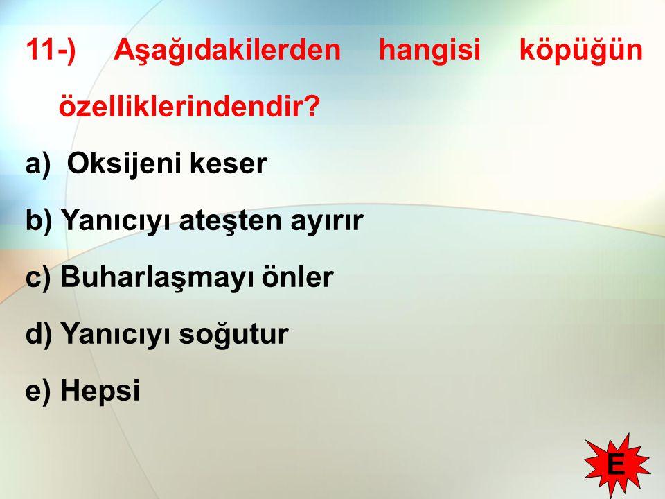 11-) Aşağıdakilerden hangisi köpüğün özelliklerindendir.