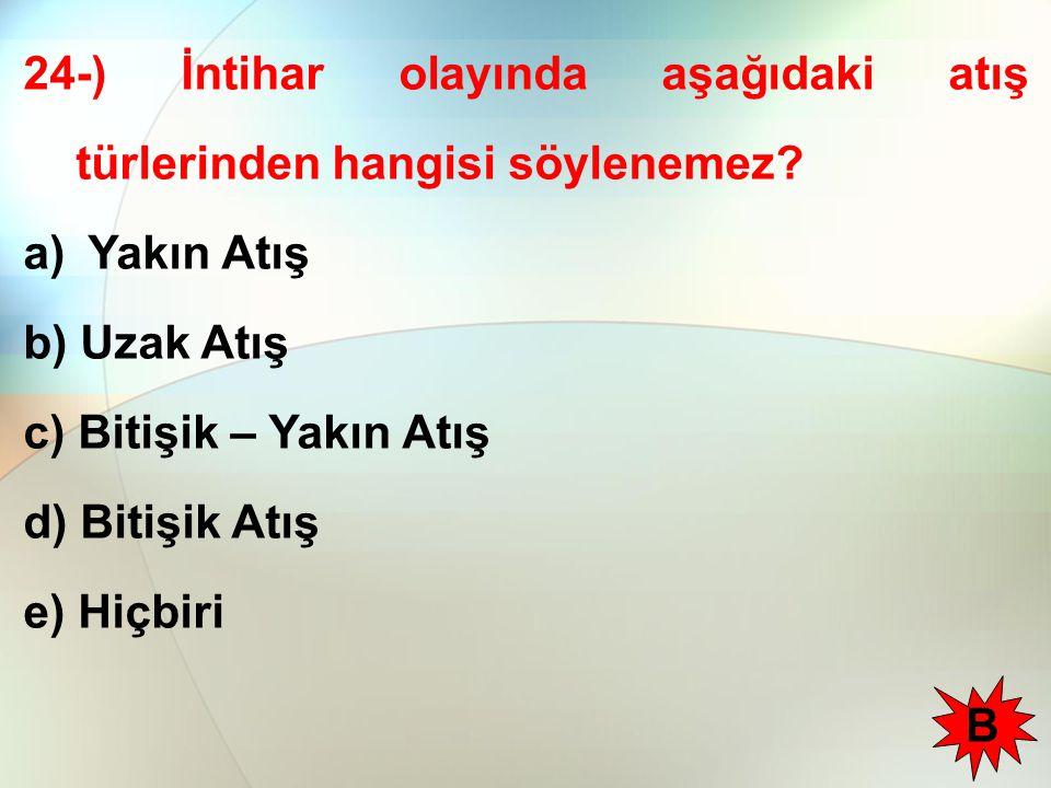 24-) İntihar olayında aşağıdaki atış türlerinden hangisi söylenemez.