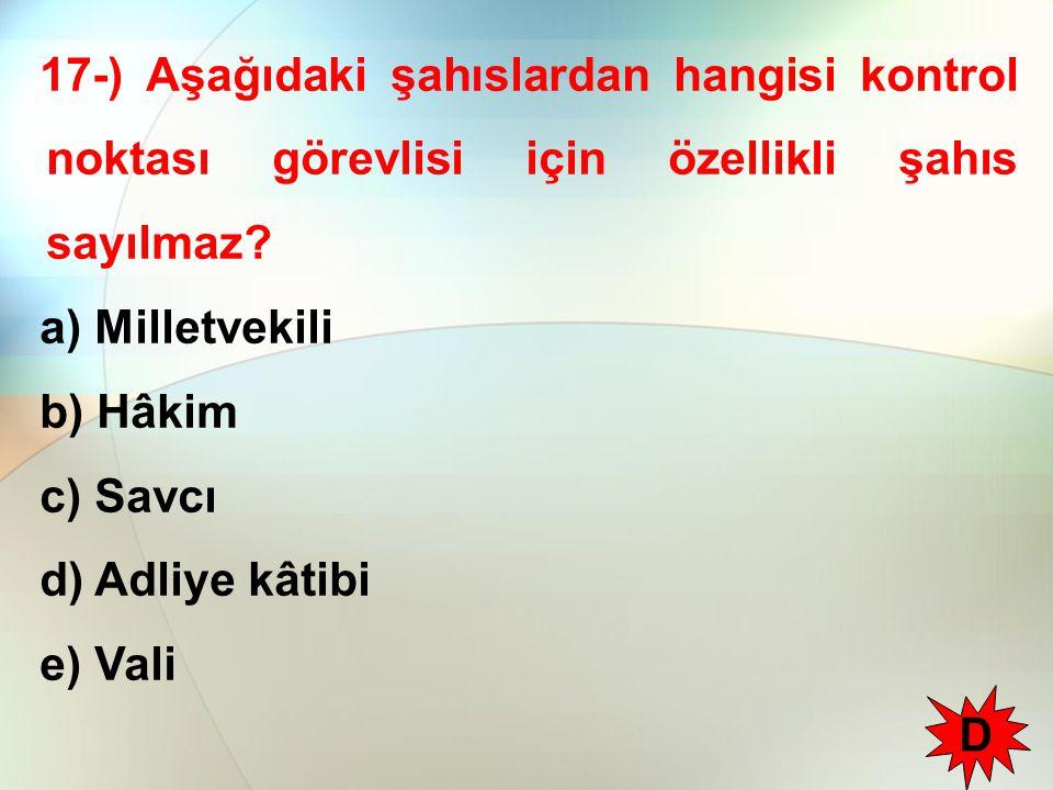 17-) Aşağıdaki şahıslardan hangisi kontrol noktası görevlisi için özellikli şahıs sayılmaz? a) Milletvekili b) Hâkim c) Savcı d) Adliye kâtibi e) Vali