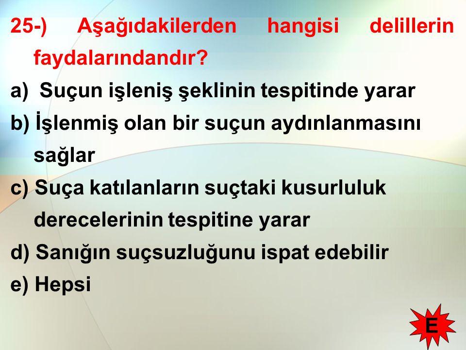 25-) Aşağıdakilerden hangisi delillerin faydalarındandır? a) Suçun işleniş şeklinin tespitinde yarar b) İşlenmiş olan bir suçun aydınlanmasını sağlar