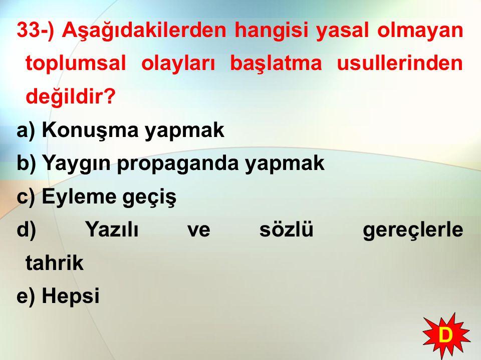 33-) Aşağıdakilerden hangisi yasal olmayan toplumsal olayları başlatma usullerinden değildir? a) Konuşma yapmak b) Yaygın propaganda yapmak c) Eyleme