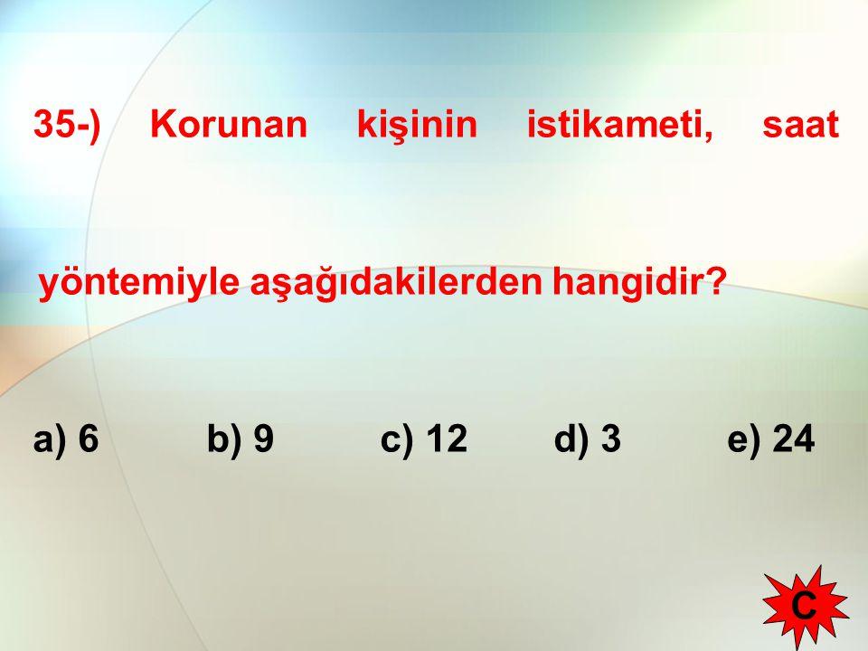 35-) Korunan kişinin istikameti, saat yöntemiyle aşağıdakilerden hangidir? a) 6b) 9c) 12 d) 3e) 24 C
