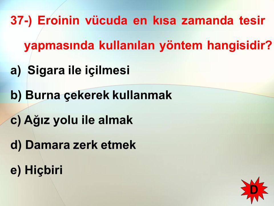 37-) Eroinin vücuda en kısa zamanda tesir yapmasında kullanılan yöntem hangisidir.