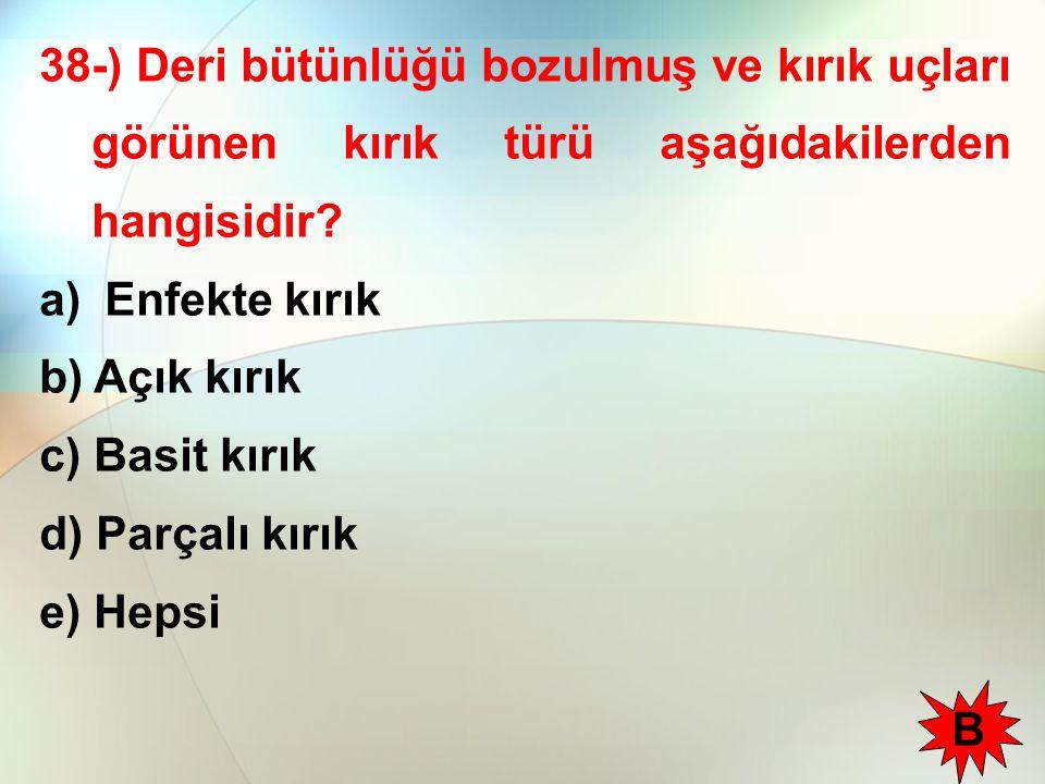 38-) Deri bütünlüğü bozulmuş ve kırık uçları görünen kırık türü aşağıdakilerden hangisidir.