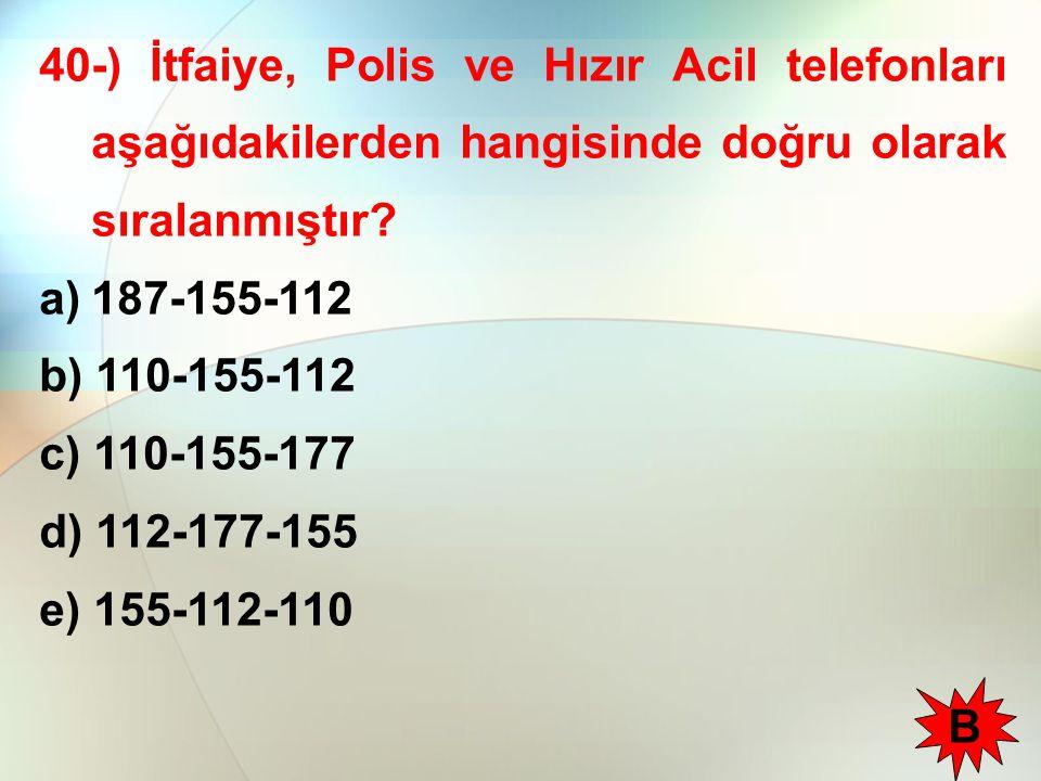 40-) İtfaiye, Polis ve Hızır Acil telefonları aşağıdakilerden hangisinde doğru olarak sıralanmıştır? a)187-155-112 b) 110-155-112 c) 110-155-177 d) 11