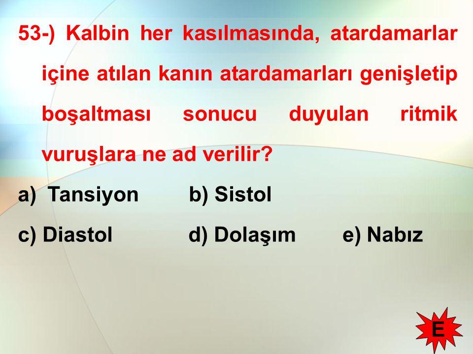 53-) Kalbin her kasılmasında, atardamarlar içine atılan kanın atardamarları genişletip boşaltması sonucu duyulan ritmik vuruşlara ne ad verilir? a) Ta