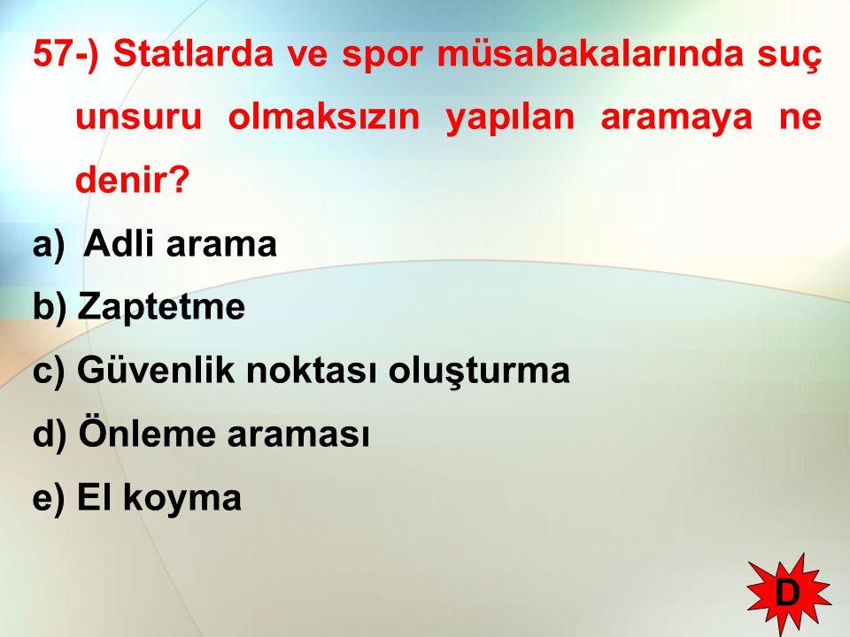 57-) Statlarda ve spor müsabakalarında suç unsuru olmaksızın yapılan aramaya ne denir? a) Adli arama b) Zaptetme c) Güvenlik noktası oluşturma d) Önle